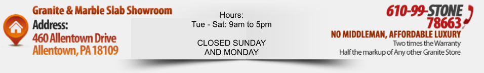 HOURS Mon - Fri: 8 AM - 6 PM Sat: 9 AM - 6 PM No appointment necessary Hours: Tue - Sat: 9am to 5pm  CLOSED SUNDAY AND MONDAY
