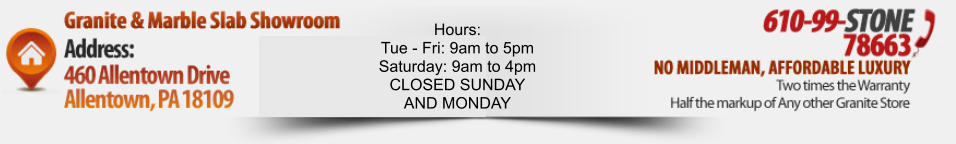 HOURS Mon - Fri: 8 AM - 6 PM Sat: 9 AM - 6 PM No appointment necessary Hours: Tue - Fri: 9am to 5pm Saturday: 9am to 4pm CLOSED SUNDAY AND MONDAY